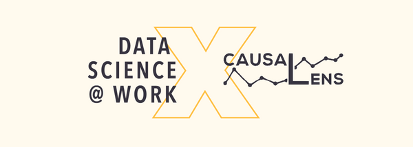 Data Science @ Work x causaLens