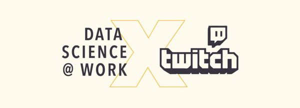 Data Science @ Work: Twitch